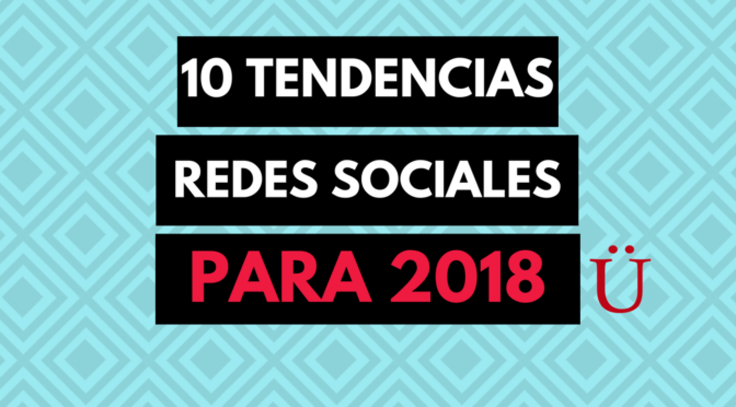 Tendencias de Marketing en Redes Sociales para 2018