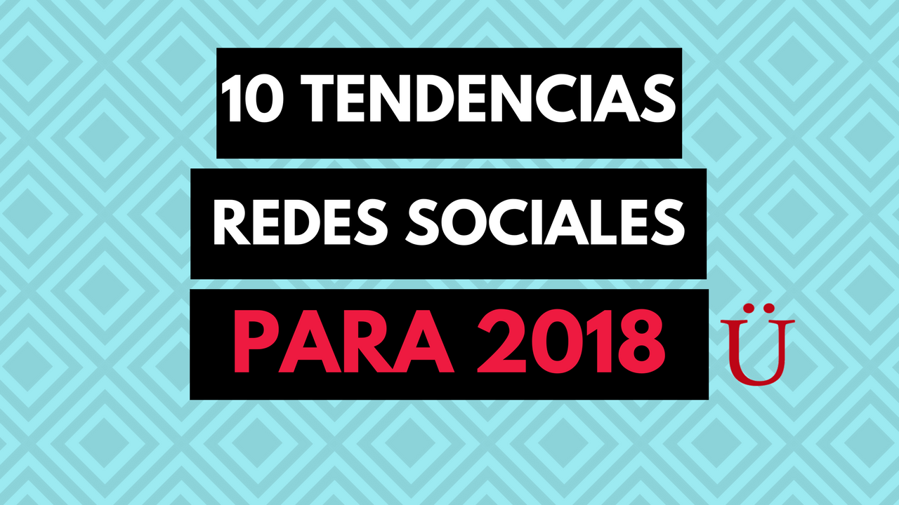 tendencias-redes-sociales-2018-social-media