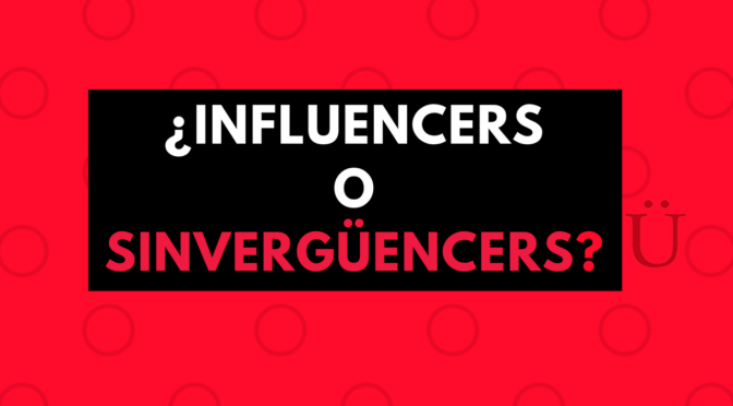 Influencers vs. Sinvergüencers