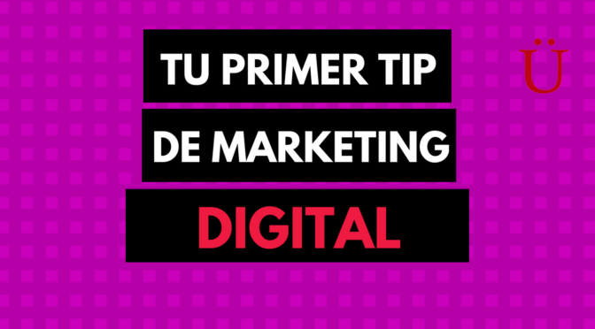 Tu primer tip de marketing digital… y seguramente el más importante