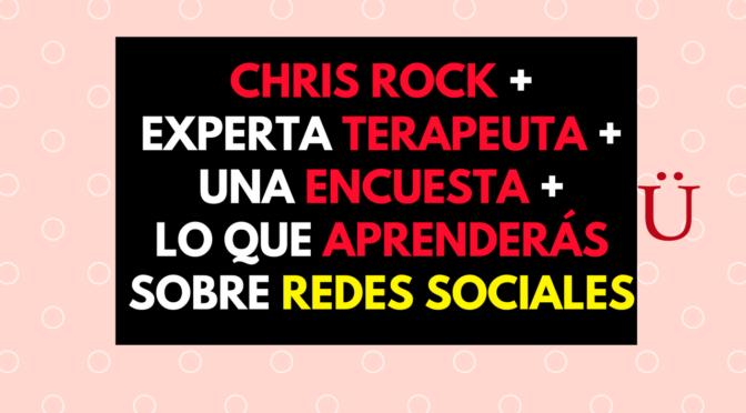 Chris Rock + experta Terapeuta + una encuesta + lo que aprenderás sobre Redes Sociales
