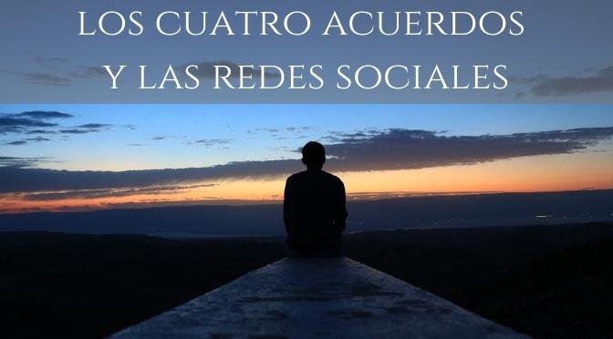 Los Cuatro Acuerdos aplicados a Redes Sociales