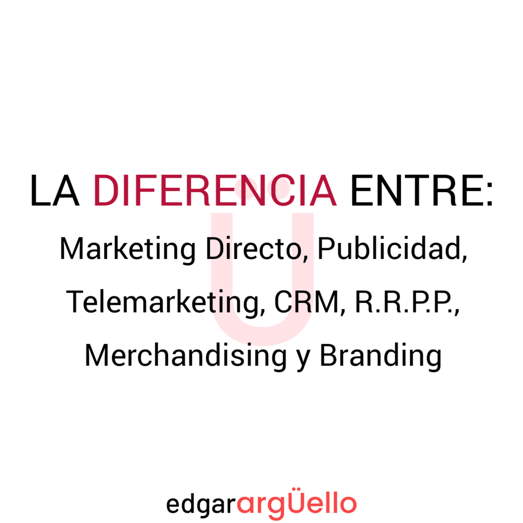 diferencia entre Marketing Directo, Publicidad, Telemarketing, CRM, Relaciones Públicas, Merchandising y Branding