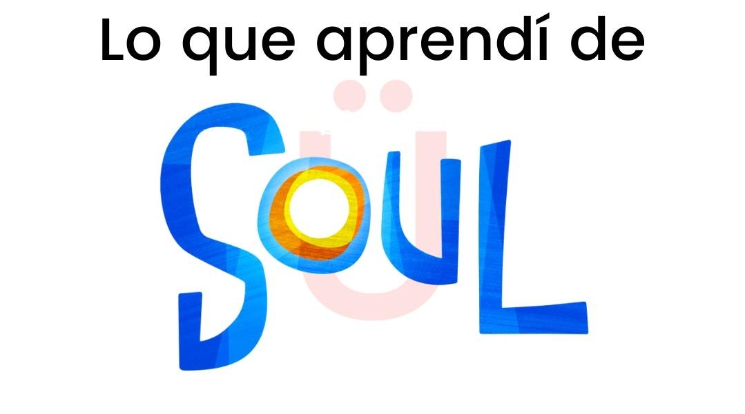 lo que aprendí de la película de disney soul