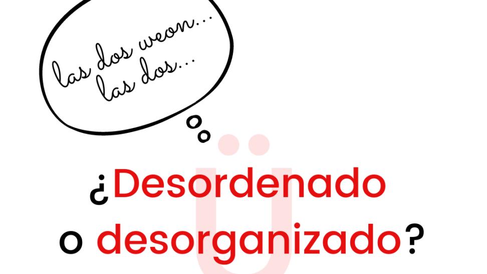 desorden o desorganizado